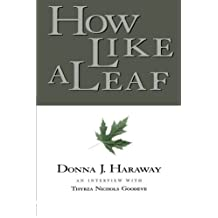 How Like a Leaf: An Interview with Donna Haraway by Donna Haraway (1999-11-05)