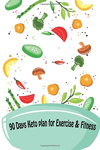90 Days Keto plan for Exercise & Fitness: 30 Days Diet Plan, Weight Loss,  Fitness, Fat Loss Journal | Stay Healthy, and Live Longer with Ketogenic