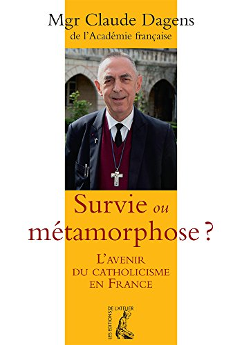Survie ou mtamorphose ?: L'avenir du catholicisme en France