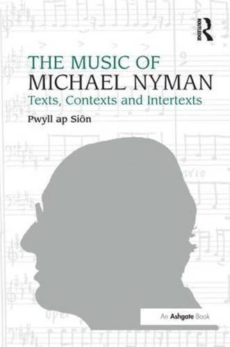 The Music of Michael Nyman: Texts, Contexts and Intertexts by Pwyll ap Si????n (2007-09-28)