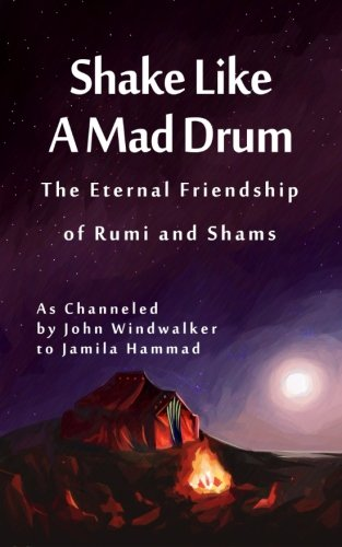 Shake Like A Mad Drum: The Eternal Friendship Of Rumi And Shams