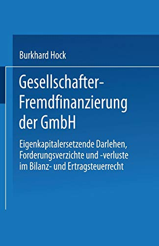 Gesellschafter-Fremdfinanzierung der GmbH: Eigenkapitalersetzende Darlehen, Forderungsverzichte und -verluste im Bilanz- und Ertragsteuerrecht