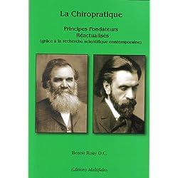 LA Chiropratique: Principes Fondateurs Réactualisés (grâce à la recherche scientifique contemporaine)