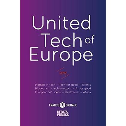 United Tech of Europe: 2019. Women in tech - Tech for good - Talents - Blockchain - Inclusive tech - AL for good - European VC scene - Healthtech - Africa