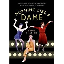 [(Nothing Like a Dame: Conversations with the Great Women of Musical Theater)] [Author: Eddie Shapiro] published on (June, 2015)