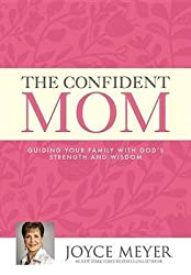 [The Confident Mom: Guiding Your Family with God's Strength and Wisdom] (By: Joyce Meyer) [published: January, 2014]