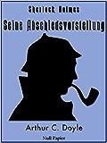 Sherlock Holmes - Seine Abschiedsvorstellung und andere Detektivgeschichten: Vollständige & Illustrierte Fassung (Sherlock Holmes bei Null Papier 13)