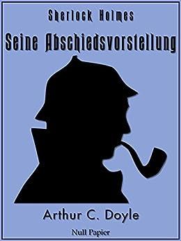 Sherlock Holmes – Seine Abschiedsvorstellung und andere Detektivgeschichten: Vollständige & Illustrierte Fassung (Sherlock Holmes bei Null Papier 13)
