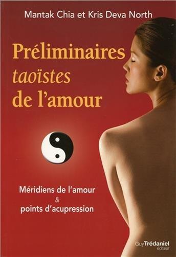 Préliminaires taoïstes de l'amour : Méridiens de l'amour et points d'acupression par Mantak Chia