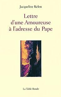 Lettre d'une amoureuse à l'adresse du Pape par Jacqueline Kelen