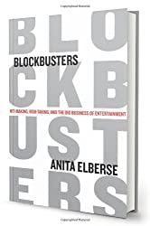Blockbusters: Hit-Making, Risk-Taking, and the Big Business of Entertainment