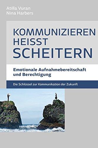 Kommunizieren heißt scheitern - Emotionale Aufnahmebereitschaft und Berechtigung