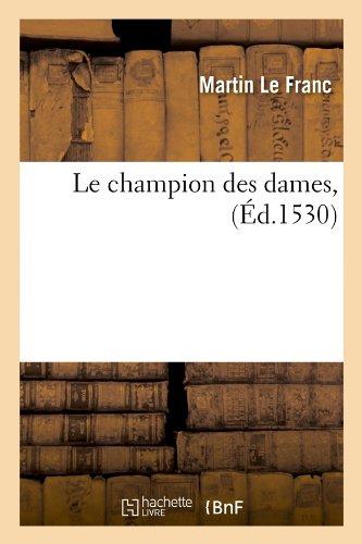 Le Champion Des Dames, (Ed.1530) (Litterature) par Le Franc M., Martin Le Franc