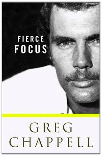 Fierce Focus: Greg Chappell por Malcolm Knox