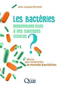 Les bactéries ressemblent-elles à des saucisses cocktail ?: 80 clés pour comprendre le monde bactérien par Jean-Jacques Pernelle