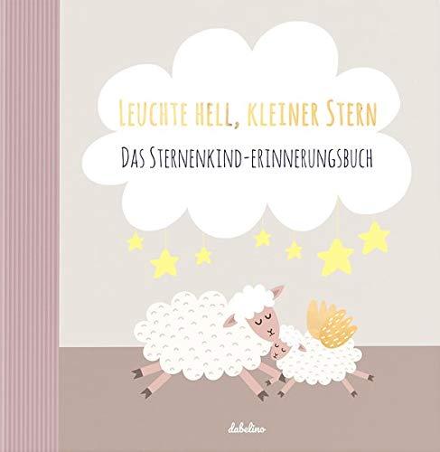 Sternenkinder-Buch/Album: Leuchte Hell, Kleiner Stern (Sternenkind-Erinnerungsbuch, Andenken stille Geburt, Fehlgeburt Baby) | 72 illustr. Seiten, Hardcover