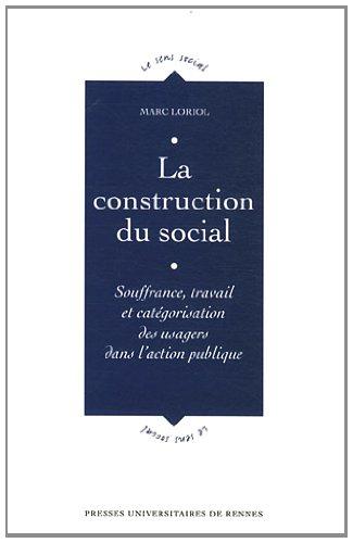 La construction du social : Souffrance, travail et catégorisation des usagers dans l'action publique par Marc Loriol