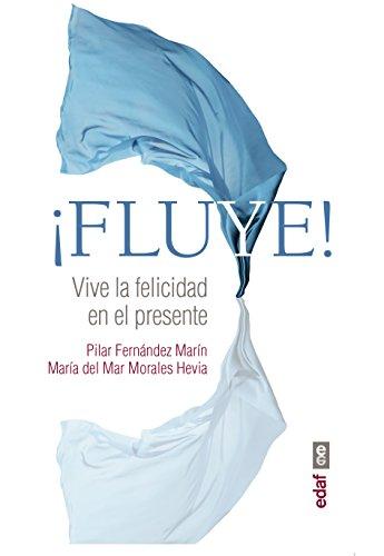 Fluye!. Vive la felicidad en el presente (Psicología y Autoayuda) por Pilar Fernández Marín