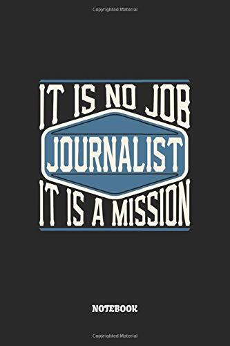 Journalist Notebook - It Is No Job, It Is A Mission: Journalisten Notizbuch / Tagebuch / Heft mit Karierten Seiten. Notizheft mit Weißen Karo Seiten, ... Planer für Termine oder To-Do-Liste.