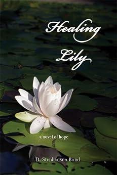 Healing Lily : a novel of hope (English Edition) par [Bond, D. Stephenson]