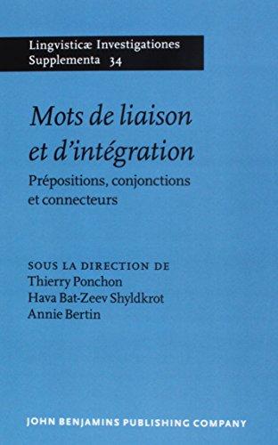 Mots de liaison et d'intégration: Prépositions, conjonctions et connecteurs (Lingvisticæ Investigationes Supplementa)