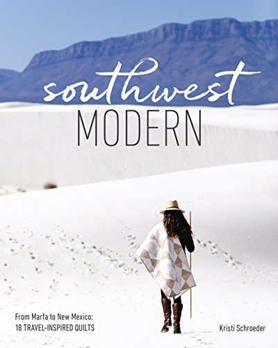 Southwest Modern: From Marfa to New Mexico: 18 Travel-Inspired Quilts Western Quilt