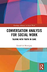 Conversation Analysis for Social Work: Talking with Youth in Care (Routledge Advances in Social Work)
