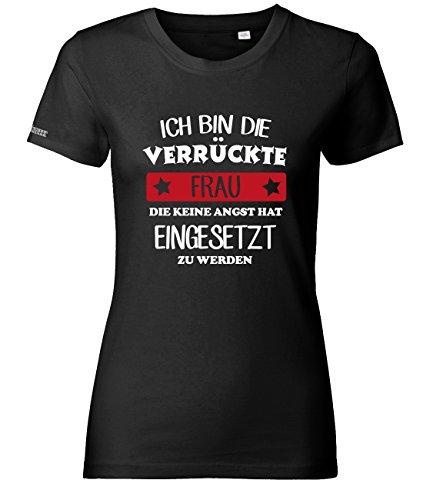 Ich bin die verrückte Frau die keine Angst hat eingesetzt zu werden - Schwarz - WOMEN T-SHIRT by Jayess Gr. L (L/s Shirt Klassische Womens)