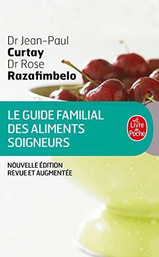 Guide familial des aliments soigneurs par Docteur Jean-Paul Curtay