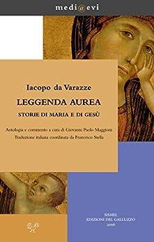 Leggenda aurea. Storie di Maria e di Gesù (medi@evi. digital medieval folders) di [Iacopo da Varazze]