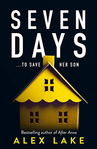 Seven Days: The gripping new 2019 psychological thriller from a Top Ten Sunday Times bestselling author by [Lake, Alex]