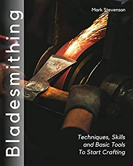 Bladesmithing: Techniques, Skills and Basic Tools to Start Crafting (English Edition) de [Stevenson, Mark ]