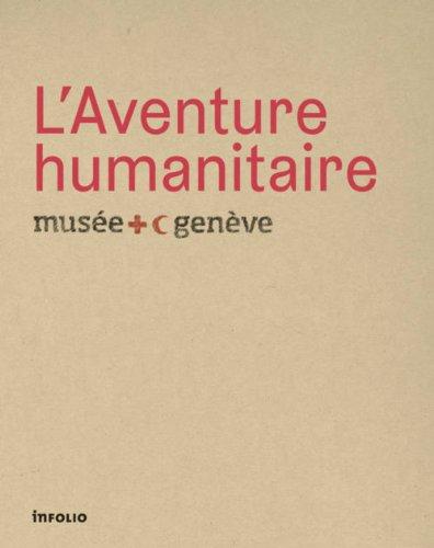 L'Aventure humanitaire. Musée international de la Croix-Rouge et du Croissant-Rouge par Collectif