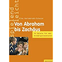 Von Abraham bis Zachäus: 44 Spiele im Kindergottesdienst - spielend leicht