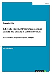 E.T. Hall's Statement 'communication is culture and culture is communication' by Tobias Schiller (2013-12-16)