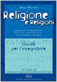 Religione e religioni. Moduli per l'insegnamento della religione cattolica nella scuola superiore. Guida per l'insegnante