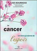 Le cancer - Un livre qui donne de l'espoir de Lise Bourbeau