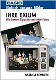 Ihre Exilim: Einfach bessere Bilder. Die besten Tipps für perfekte Fotos