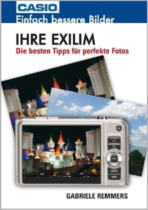 Preisvergleich Produktbild Ihre Exilim: Einfach bessere Bilder. Die besten Tipps für perfekte Fotos