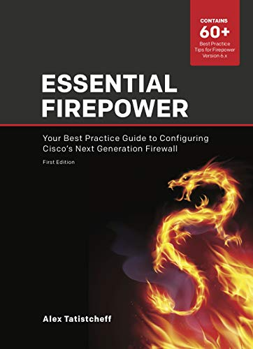 Essential Firepower: Your best practice guide to configuring Cisco's Next Generation Firewall (English Edition)