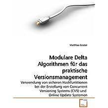 Modulare Delta Algorithmen für das praktische Versionsmanagement: Verwendung von sicheren Hashfunktionen bei der Erstellung von Concurrent Versioning Systems (CVS) und  Online  Update Systemen