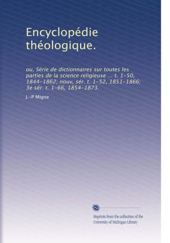 Encyclopédie théologique.: ou, Série de dictionnaires sur toutes les parties de la science religieuse ... t. 1-50, 1844-1862; nouv, sér. t. 1-52, ... 1-66, 1854-1873. (Volume 8)