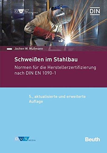 Schweißen im Stahlbau: Normen für die Herstellerzertifizierung nach DIN EN 1090-1 (Normen-Handbuch)