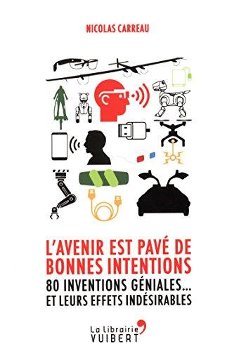 L'avenir est pavé de bonnes intentions : 80 inventions géniales...et leurs effets indésirables