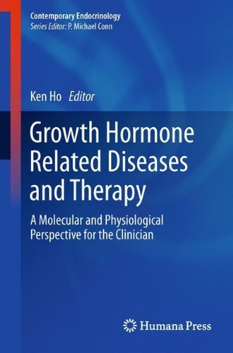 Growth Hormone Related Diseases and Therapy: A Molecular and Physiological Perspective for the Clinician (Contemporary Endocrinology) (2011-08-12)