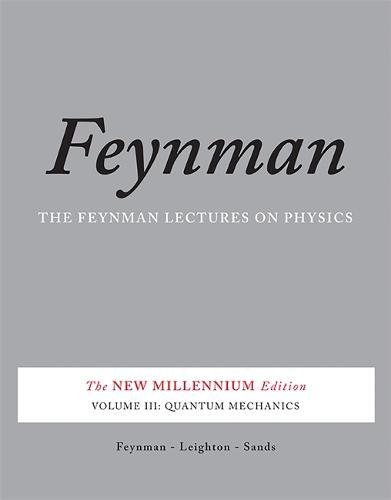 The Feynman Lectures on Physics, Vol. III: The New Millennium Edition: Quantum Mechanics: 3 (Feynman Lectures on Physics (Paperback))