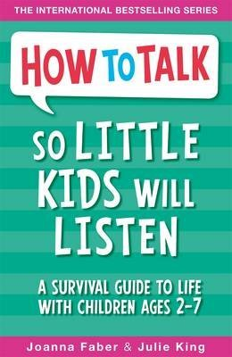 [(How to Talk So Little Kids Will Listen : A Survival Guide to Life with Children Ages 2-7)] [Author: Joanna Faber , Julie King] published on (January, 2017)