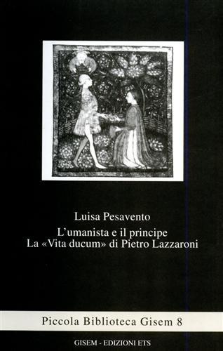lumanista-e-il-principe-la-vita-ducum-di-pietro-lazzaroni-piccola-biblioteca-gisem