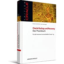 Oracle Backup und Recovery - Das Praxisbuch - Für alle Versionen bis einschließlich 11g (Edition Oracle)