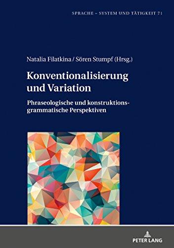 Konventionalisierung und Variation: Phraseologische und konstruktionsgrammatische Perspektiven (Sprache - System und Taetigkeit) por Natalia Filatkina